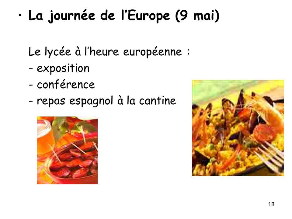18 La journée de l'Europe (9 mai) Le lycée à l'heure européenne : - exposition - conférence - repas espagnol à la cantine