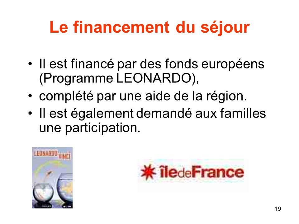 19 Le financement du séjour Il est financé par des fonds européens (Programme LEONARDO), complété par une aide de la région. Il est également demandé