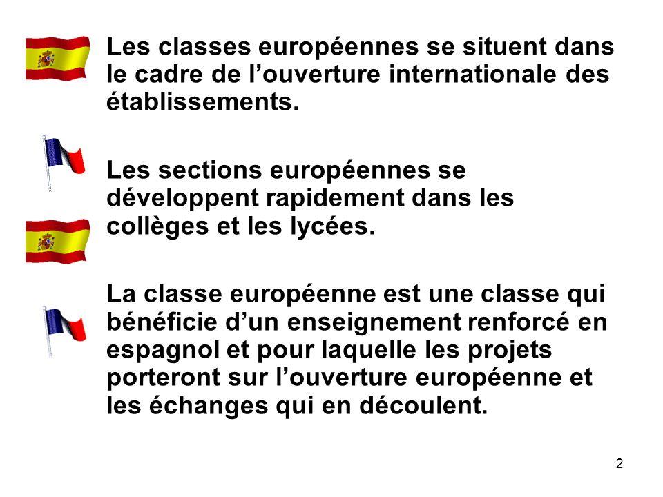 2 Les classes européennes se situent dans le cadre de l'ouverture internationale des établissements. Les sections européennes se développent rapidemen