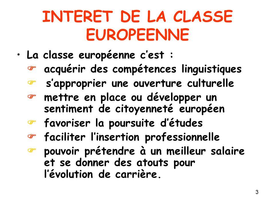 3 INTERET DE LA CLASSE EUROPEENNE La classe européenne c'est :  acquérir des compétences linguistiques  s'approprier une ouverture culturelle  mett