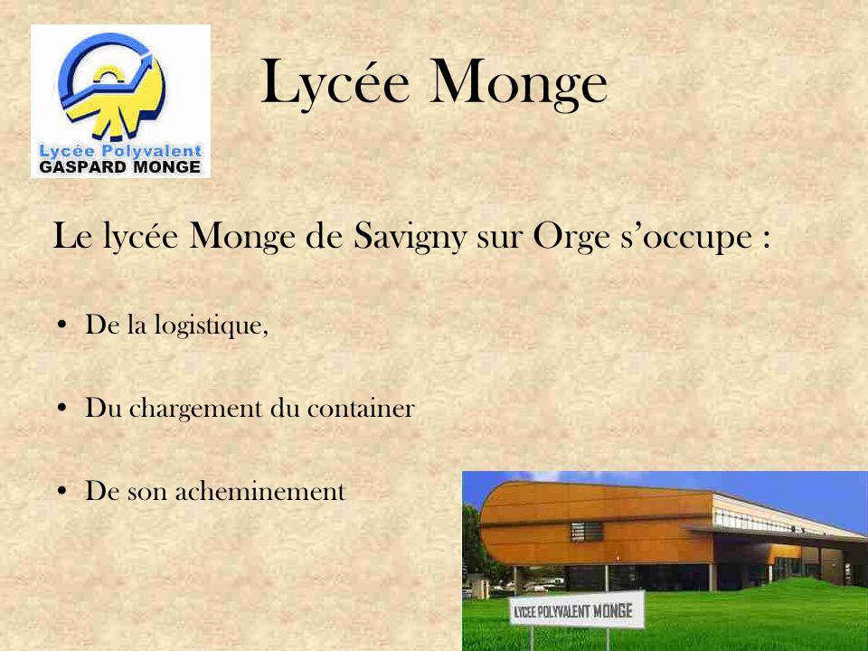 Lycée Monge Le lycée Monge de Savigny sur Orge s'occupe : De la logistique, Du chargement du container De son acheminement