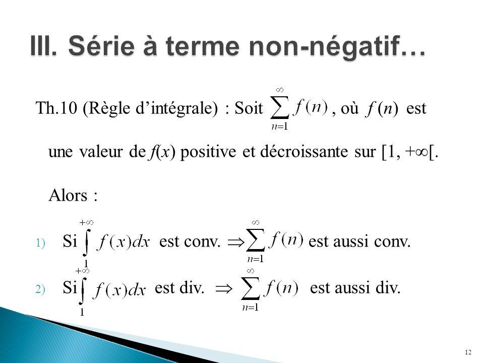 Th.10 (Règle d'intégrale) : Soit, où f (n) est une valeur de f(x) positive et décroissante sur [1, +  [.