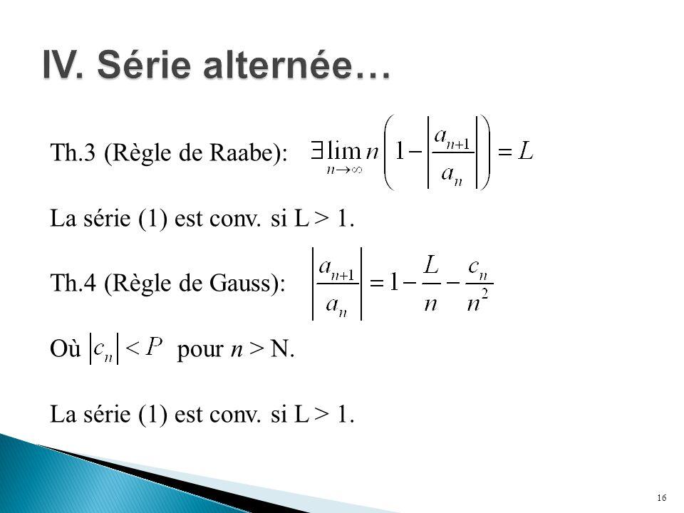 Th.3 (Règle de Raabe): La série (1) est conv. si L > 1. Th.4 (Règle de Gauss): Où pour n > N. La série (1) est conv. si L > 1. 16