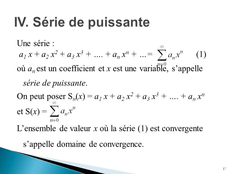 Une série : a 1 x + a 2 x 2 + a 3 x 3 + …. + a n x n + …= (1) où a n est un coefficient et x est une variable, s'appelle série de puissante. On peut p
