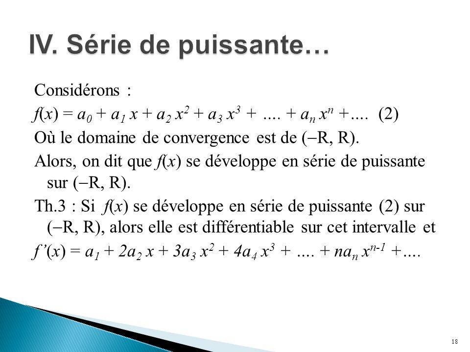 Considérons : f(x) = a 0 + a 1 x + a 2 x 2 + a 3 x 3 + …. + a n x n +…. (2) Où le domaine de convergence est de (  R, R). Alors, on dit que f(x) se d