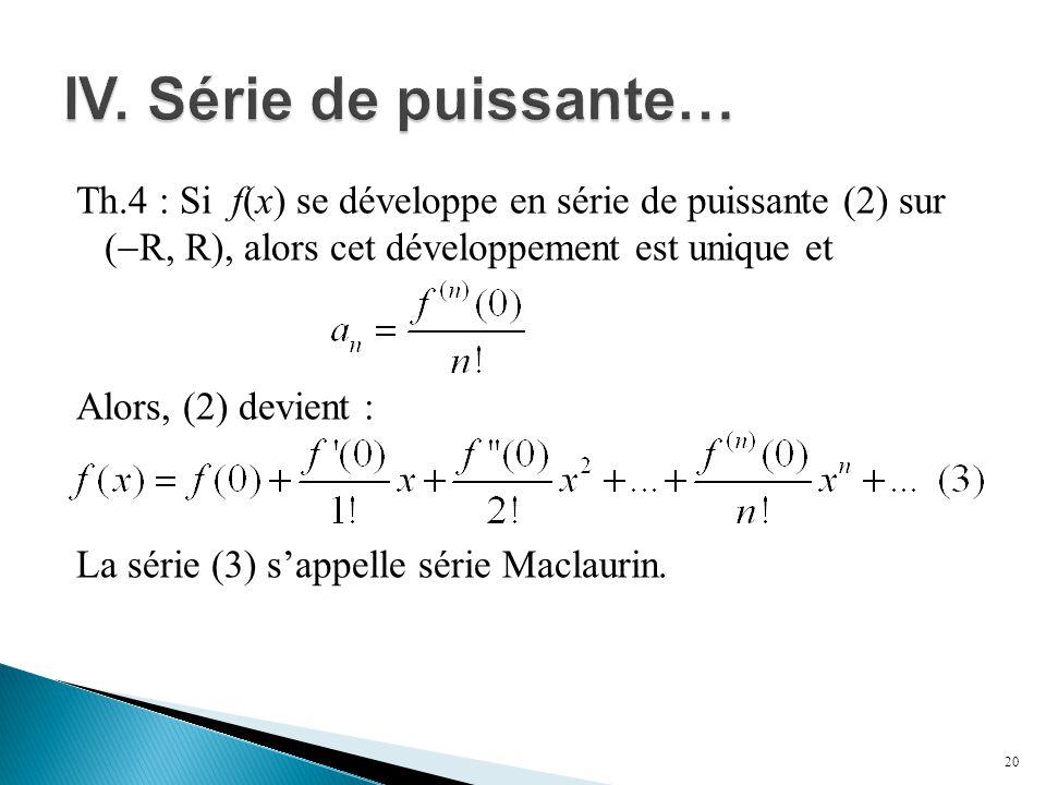 Th.4 : Si f(x) se développe en série de puissante (2) sur (  R, R), alors cet développement est unique et Alors, (2) devient : La série (3) s'appelle