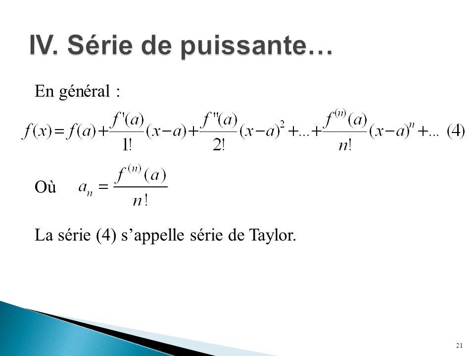 En général : Où La série (4) s'appelle série de Taylor. 21