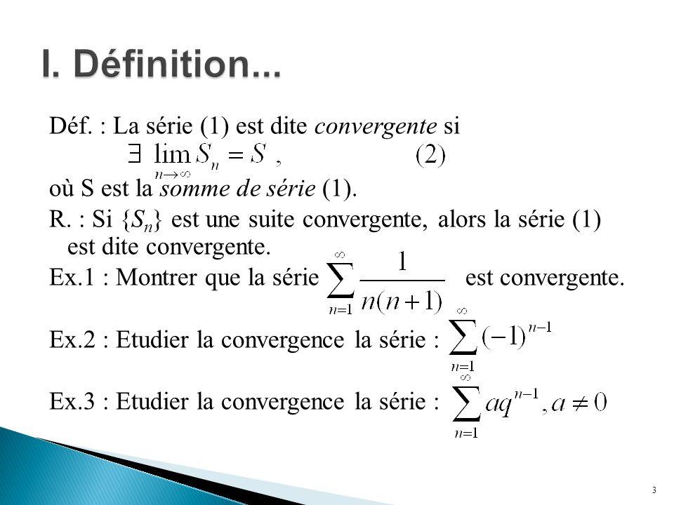 Déf. : La série (1) est dite convergente si où S est la somme de série (1). R. : Si {S n } est une suite convergente, alors la série (1) est dite conv
