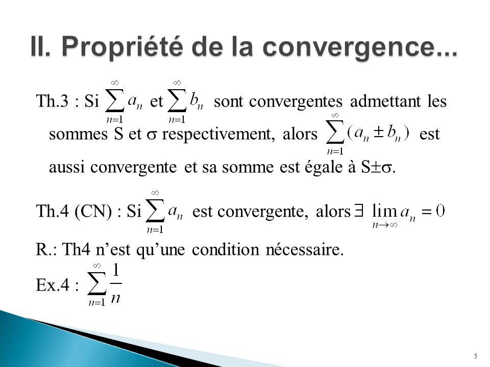 Th.3 : Si et sont convergentes admettant les sommes S et  respectivement, alors est aussi convergente et sa somme est égale à S . Th.4 (CN) : Si es