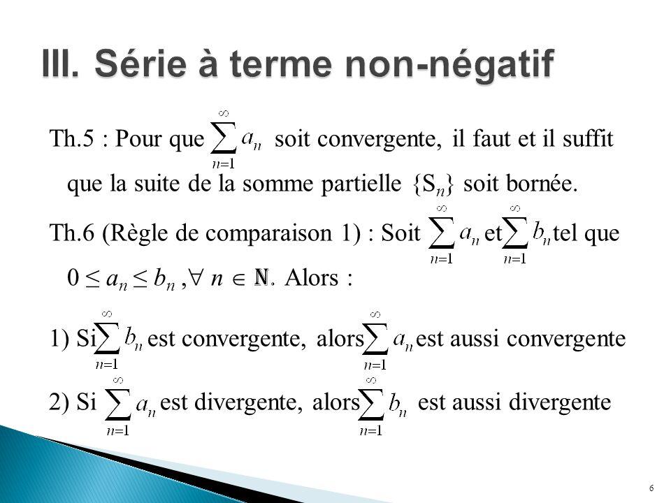 Th.5 : Pour que soit convergente, il faut et il suffit que la suite de la somme partielle {S n } soit bornée. Th.6 (Règle de comparaison 1) : Soit et