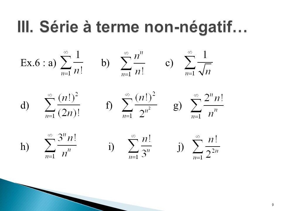 Th.9 (Règle de Cauchy) : Soit, a n ≥ 0,  n  N et, alors : 1) Si  < 1, est convergente 2) Si  > 1 est divergentes.