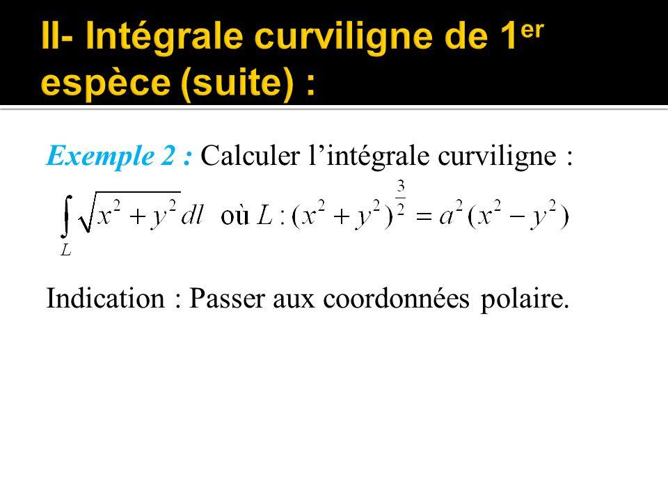 Exemple 2 : Calculer l'intégrale curviligne : Indication : Passer aux coordonnées polaire.