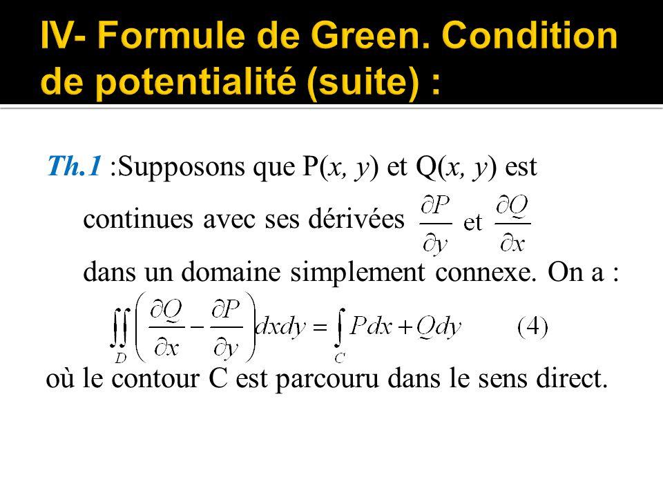 Th.1 :Supposons que P(x, y) et Q(x, y) est continues avec ses dérivées dans un domaine simplement connexe. On a : où le contour C est parcouru dans le