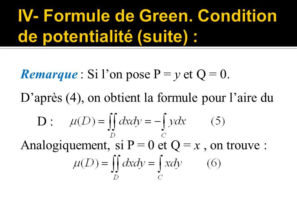 Remarque : Si l'on pose P = y et Q = 0. D'après (4), on obtient la formule pour l'aire du D : Analogiquement, si P = 0 et Q = x, on trouve :