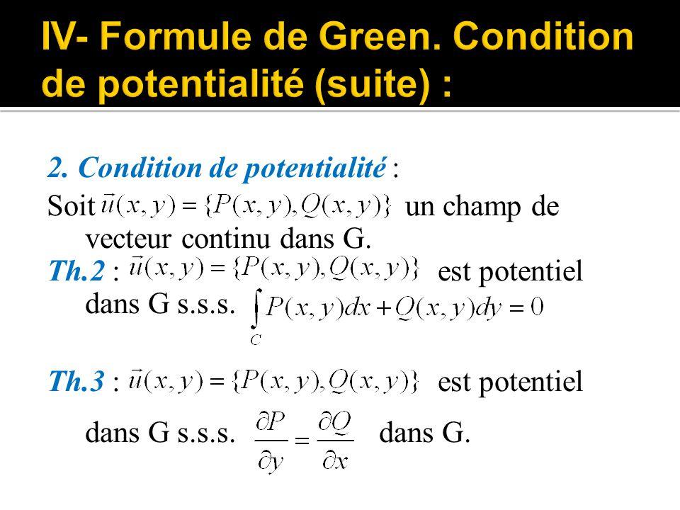 2. Condition de potentialité : Soit un champ de vecteur continu dans G. Th.2 : est potentiel dans G s.s.s. Th.3 : est potentiel dans G s.s.s. dans G.