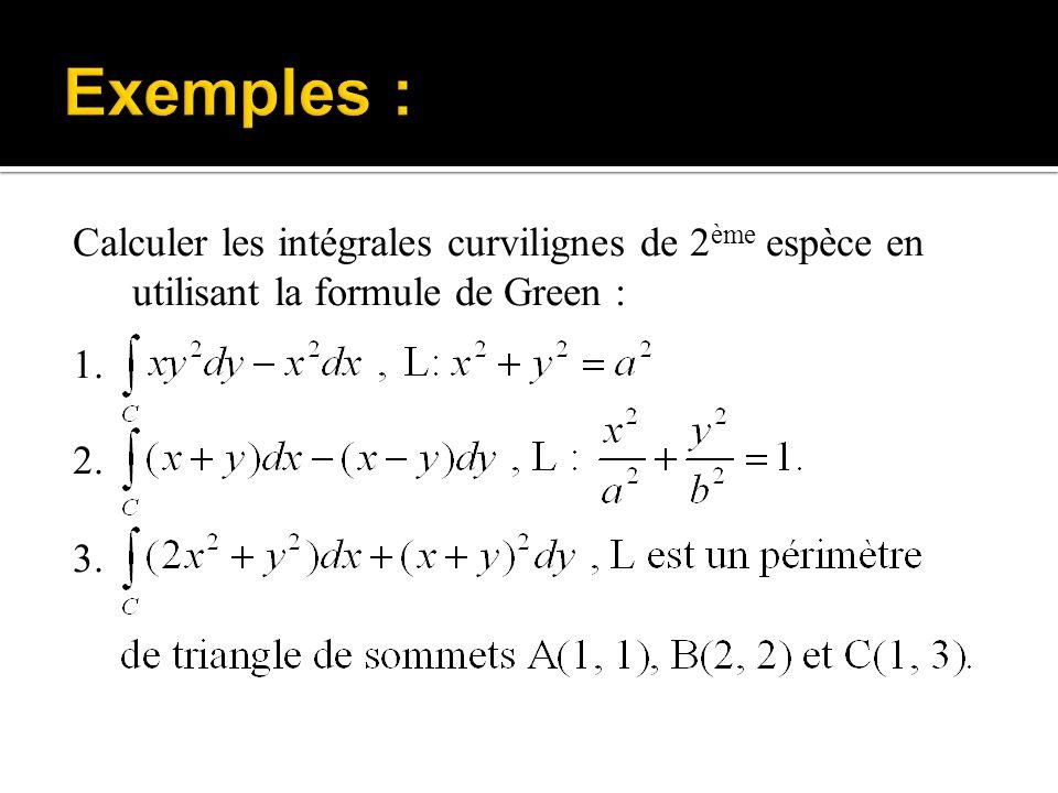 Calculer les intégrales curvilignes de 2 ème espèce en utilisant la formule de Green : 1. 2. 3.