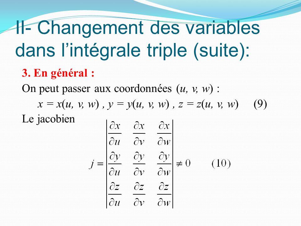 II- Changement des variables dans l'intégrale triple (suite): 3. En général : On peut passer aux coordonnées (u, v, w) : x = x(u, v, w), y = y(u, v, w