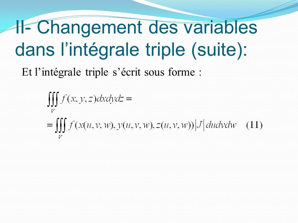 II- Changement des variables dans l'intégrale triple (suite): Et l'intégrale triple s'écrit sous forme :