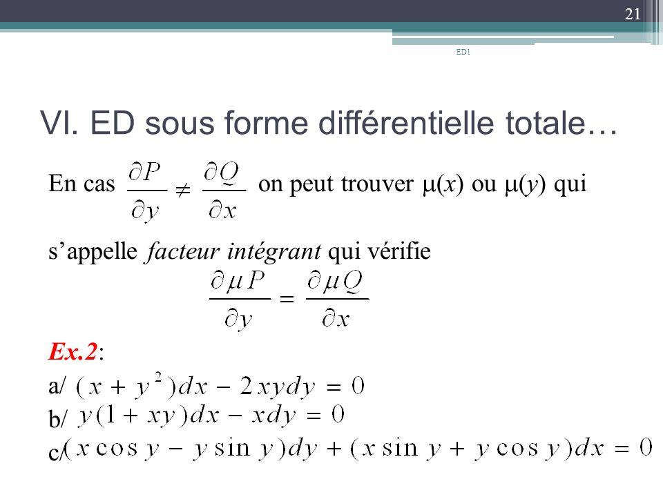 VI. ED sous forme différentielle totale… En cas on peut trouver  (x) ou  (y) qui s'appelle facteur intégrant qui vérifie Ex.2: a/ b/ c/ 21 ED1