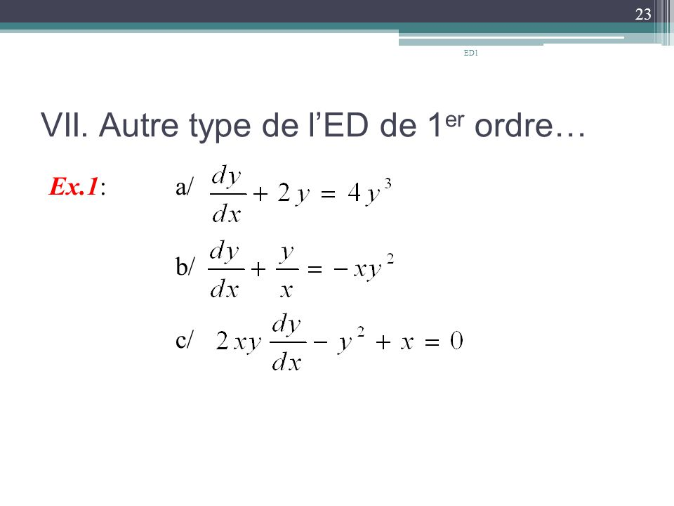 VII. Autre type de l'ED de 1 er ordre… Ex.1: a/ b/ c/ 23 ED1