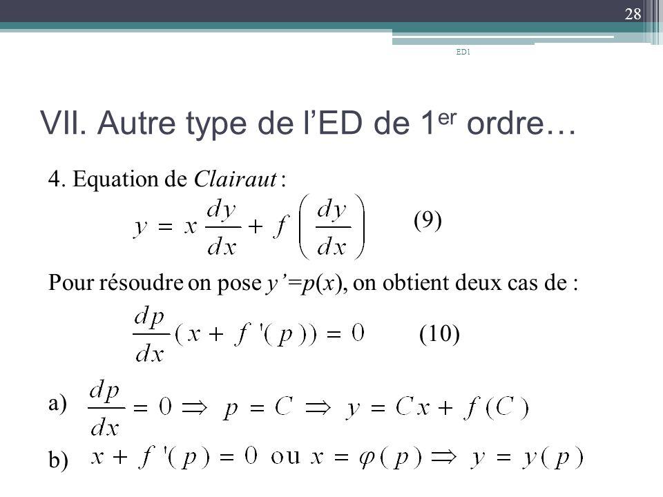 VII. Autre type de l'ED de 1 er ordre… 4. Equation de Clairaut : (9) Pour résoudre on pose y'=p(x), on obtient deux cas de : (10) a) b) 28 ED1