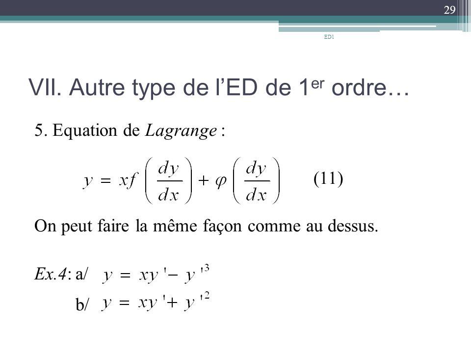 VII. Autre type de l'ED de 1 er ordre… 5. Equation de Lagrange : (11) On peut faire la même façon comme au dessus. Ex.4:a/ b/ 29 ED1