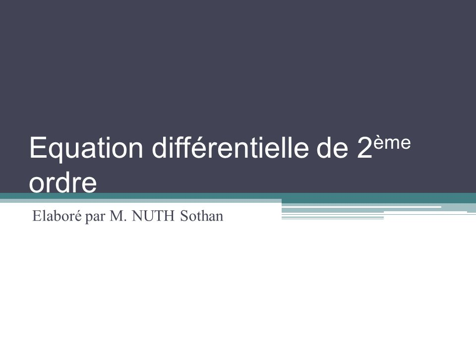VII. Equation d'Euler On obtient EDL à coefficient constant. Ex.: Posons On obtient 22 ED1