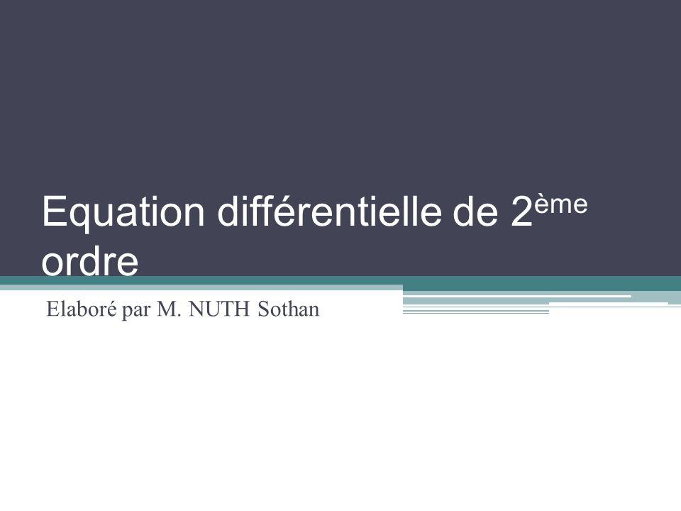 Equation différentielle de 2 ème ordre Elaboré par M. NUTH Sothan