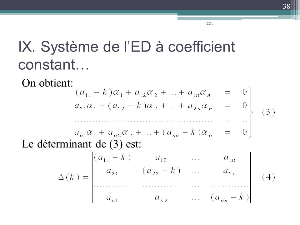 IX. Système de l'ED à coefficient constant… On obtient: Le déterminant de (3) est: 38 ED1