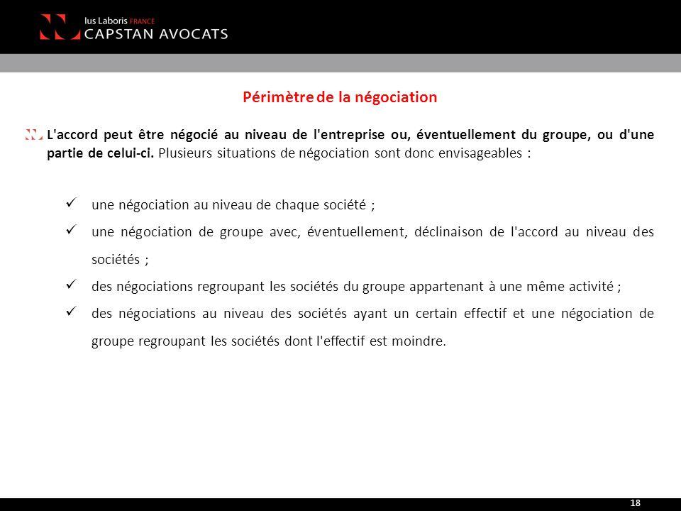 Périmètre de la négociation L'accord peut être négocié au niveau de l'entreprise ou, éventuellement du groupe, ou d'une partie de celui-ci. Plusieurs