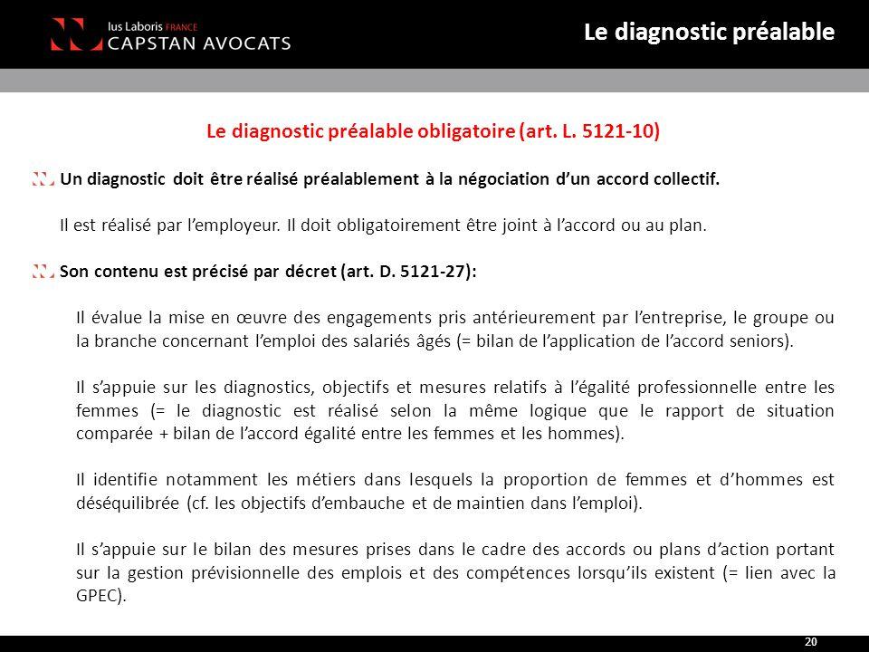 Le diagnostic préalable obligatoire (art. L. 5121-10) Un diagnostic doit être réalisé préalablement à la négociation d'un accord collectif. Il est réa