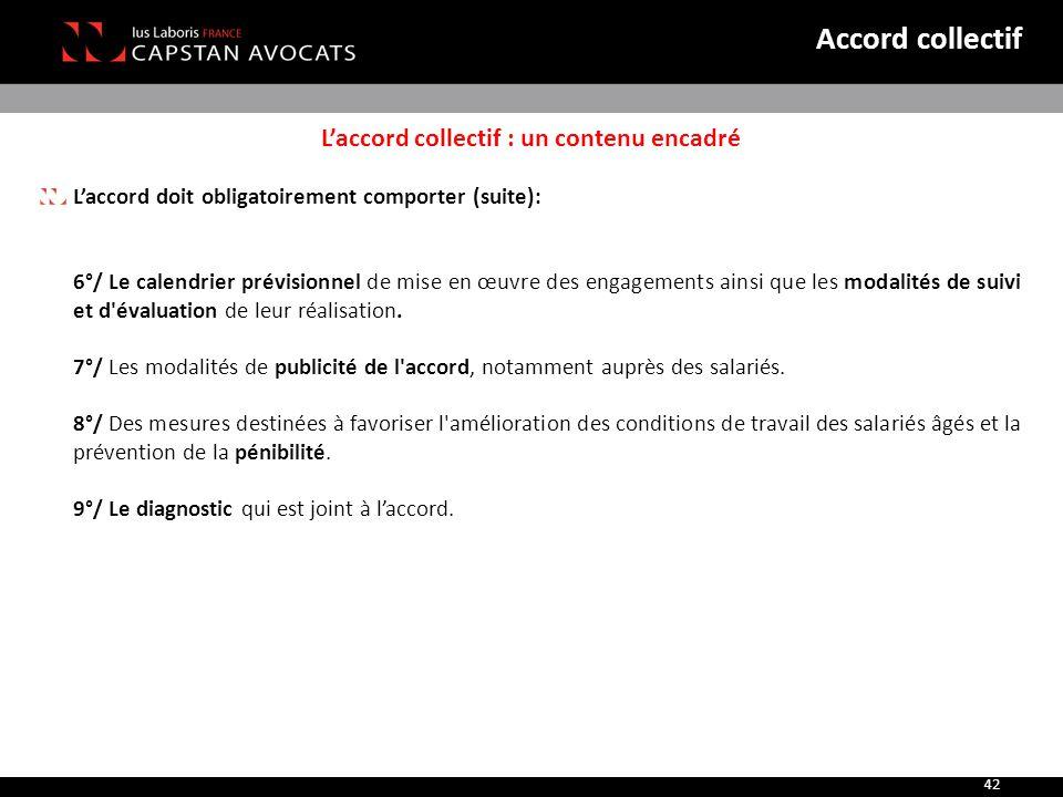 L'accord collectif : un contenu encadré L'accord doit obligatoirement comporter (suite): 6°/ Le calendrier prévisionnel de mise en œuvre des engagemen