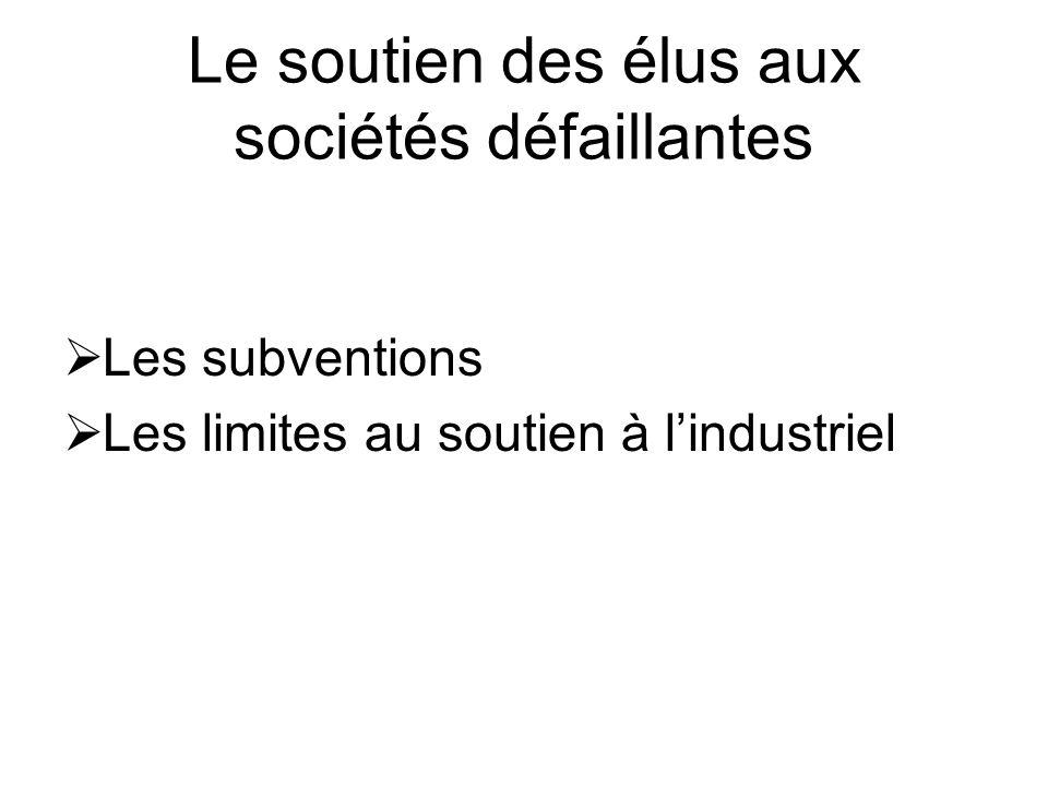 Le soutien des élus aux sociétés défaillantes  Les subventions  Les limites au soutien à l'industriel