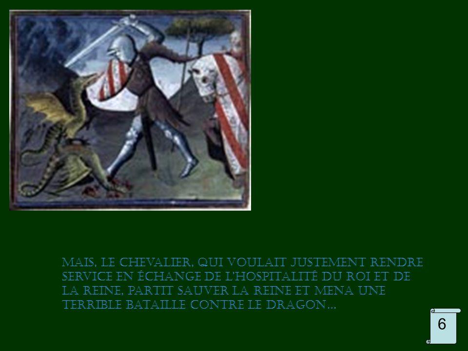 Mais, le chevalier, qui voulait justement rendre service en échange de l'hospitalité du roi et de la reine, partit sauver la reine et mena une terrible bataille contre le dragon… 6