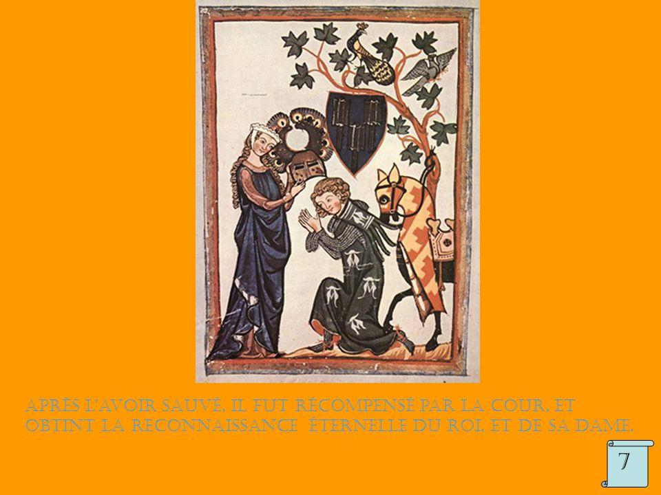 Après l'avoir sauvé, il fut récompensé par la cour, et obtint la reconnaissance éternelle du roi, et de sa dame. 7