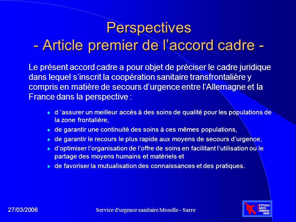 Service d'urgence sanitaire Moselle - Sarre27/03/2006 Perspectives - Article premier de l'accord cadre - Le présent accord cadre a pour objet de préci