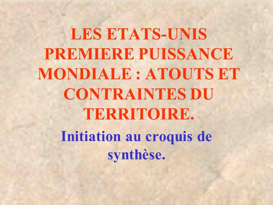 LES ETATS-UNIS PREMIERE PUISSANCE MONDIALE : ATOUTS ET CONTRAINTES DU TERRITOIRE. Initiation au croquis de synthèse.