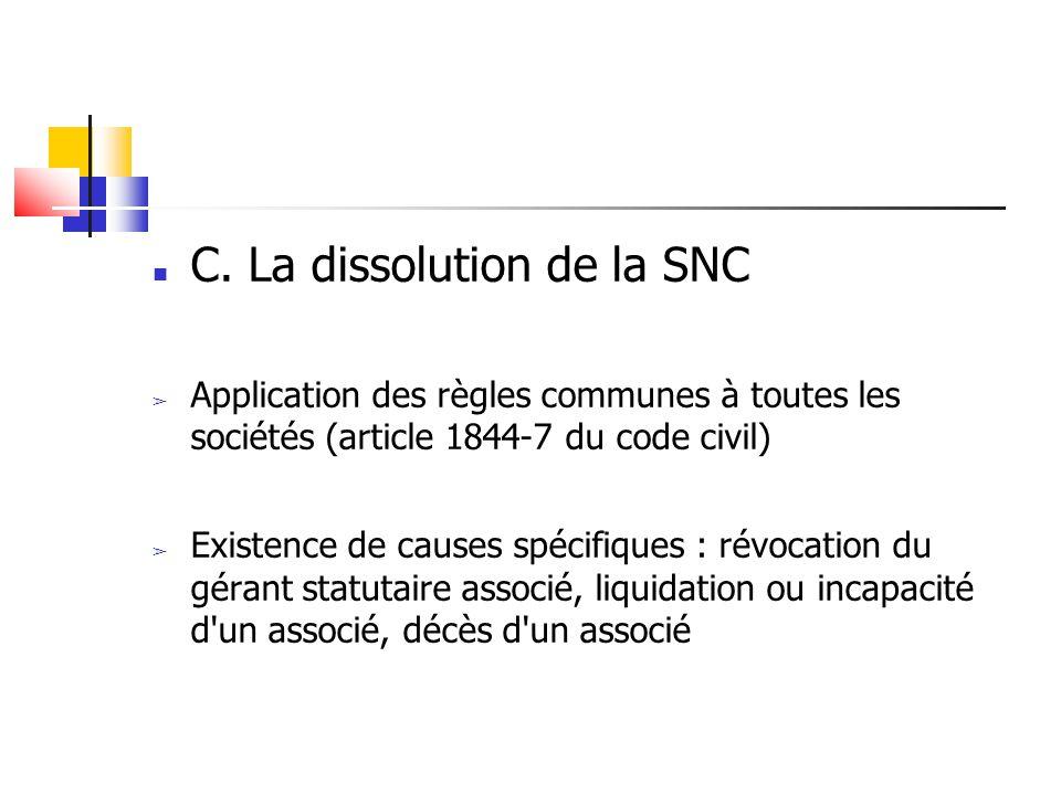 C. La dissolution de la SNC ➢ Application des règles communes à toutes les sociétés (article 1844-7 du code civil) ➢ Existence de causes spécifiques :