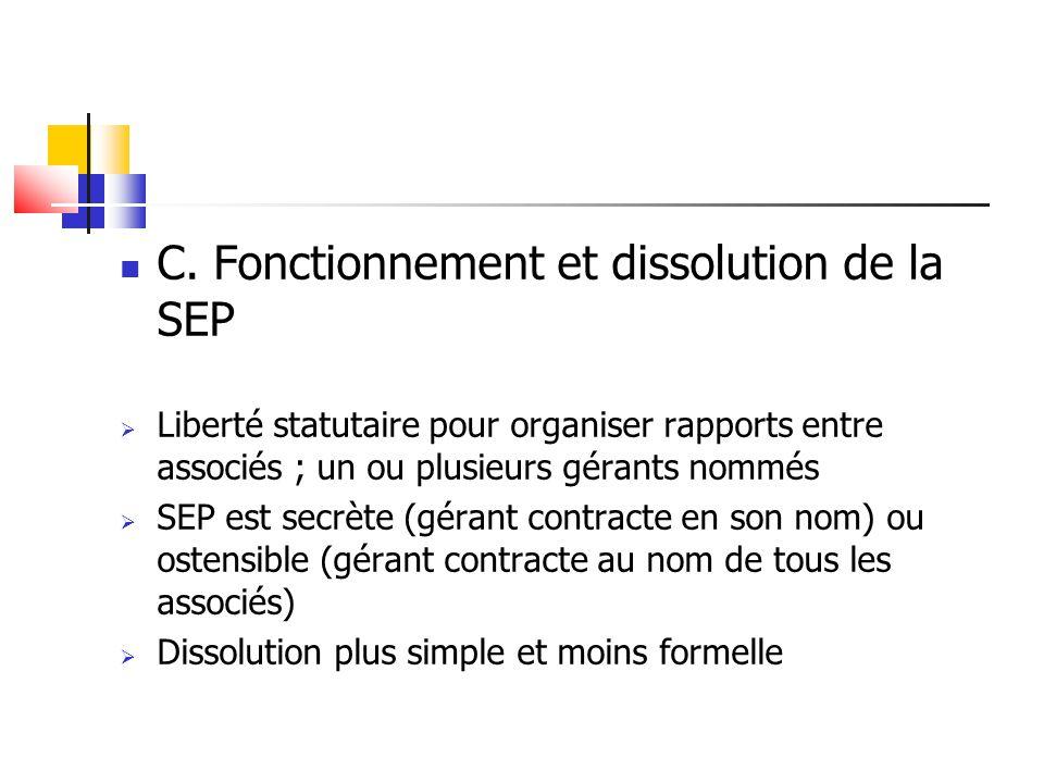 C. Fonctionnement et dissolution de la SEP  Liberté statutaire pour organiser rapports entre associés ; un ou plusieurs gérants nommés  SEP est secr