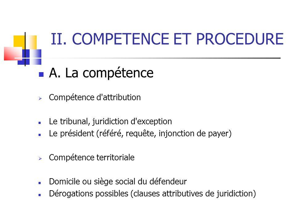 II. COMPETENCE ET PROCEDURE A. La compétence  Compétence d'attribution Le tribunal, juridiction d'exception Le président (référé, requête, injonction