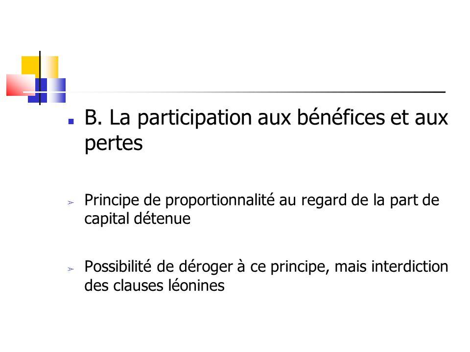 B. La participation aux bénéfices et aux pertes ➢ Principe de proportionnalité au regard de la part de capital détenue ➢ Possibilité de déroger à ce p