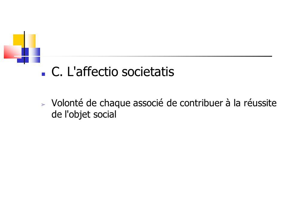 C. L'affectio societatis ➢ Volonté de chaque associé de contribuer à la réussite de l'objet social