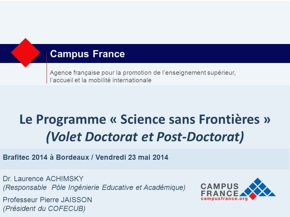 Campus France Le Programme « Science sans Frontières » (Volet Doctorat et Post-Doctorat) Brafitec 2014 à Bordeaux / Vendredi 23 mai 2014 Dr.