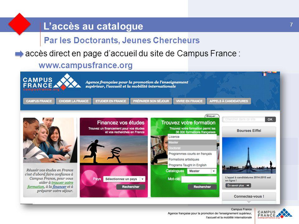 7 L'accès au catalogue accès direct en page d'accueil du site de Campus France : www.campusfrance.org Par les Doctorants, Jeunes Chercheurs