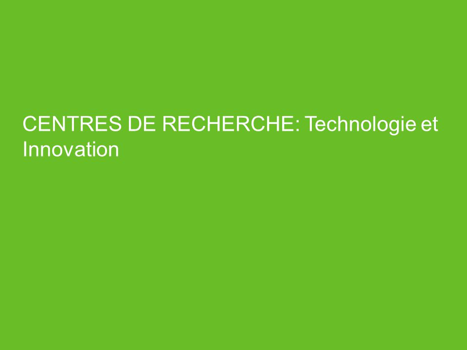 CENTRES DE RECHERCHE: Technologie et Innovation
