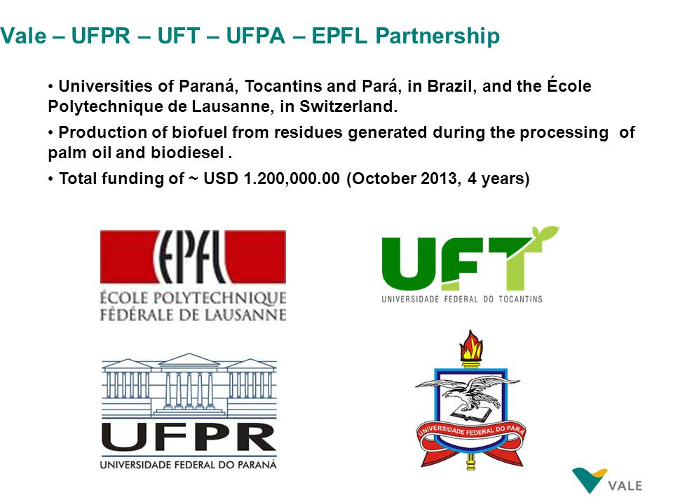 Vale – UFPR – UFT – UFPA – EPFL Partnership Universities of Paraná, Tocantins and Pará, in Brazil, and the École Polytechnique de Lausanne, in Switzerland.