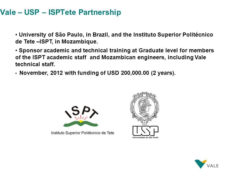 Vale – USP – ISPTete Partnership University of São Paulo, in Brazil, and the Instituto Superior Politécnico de Tete –ISPT, in Mozambique.