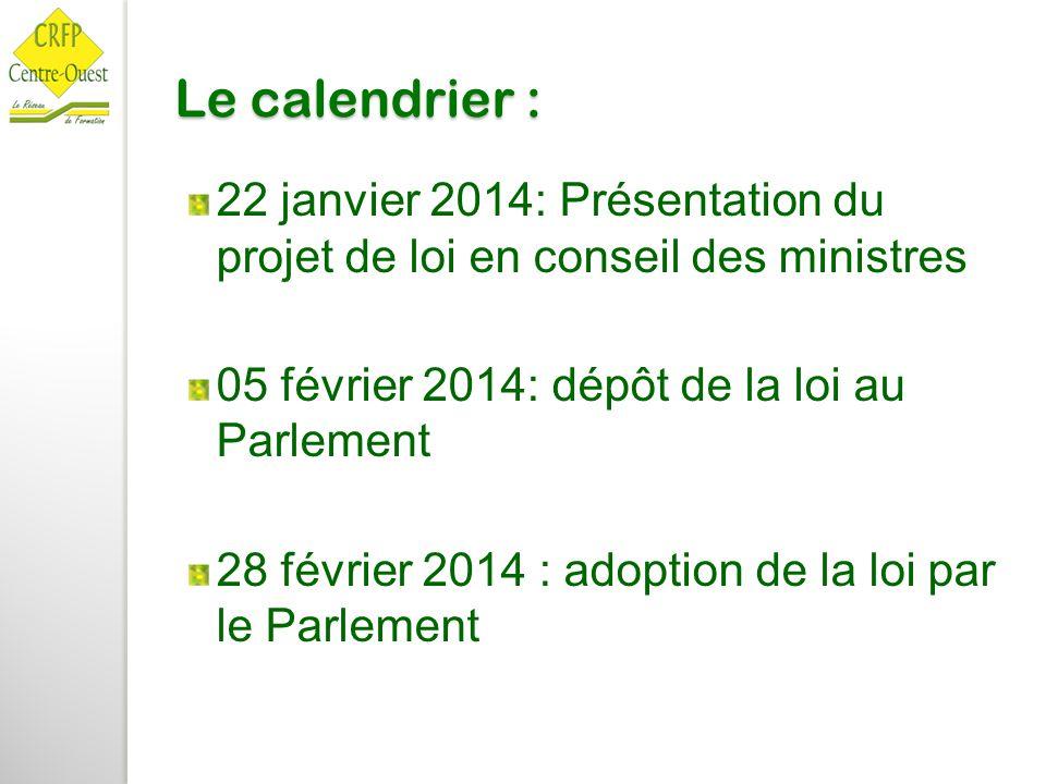 Le calendrier : 22 janvier 2014: Présentation du projet de loi en conseil des ministres 05 février 2014: dépôt de la loi au Parlement 28 février 2014
