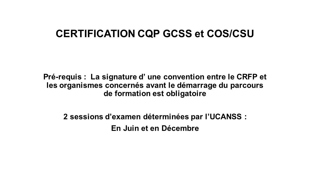 CERTIFICATION CQP GCSS et COS/CSU Pré-requis : La signature d' une convention entre le CRFP et les organismes concernés avant le démarrage du parcours