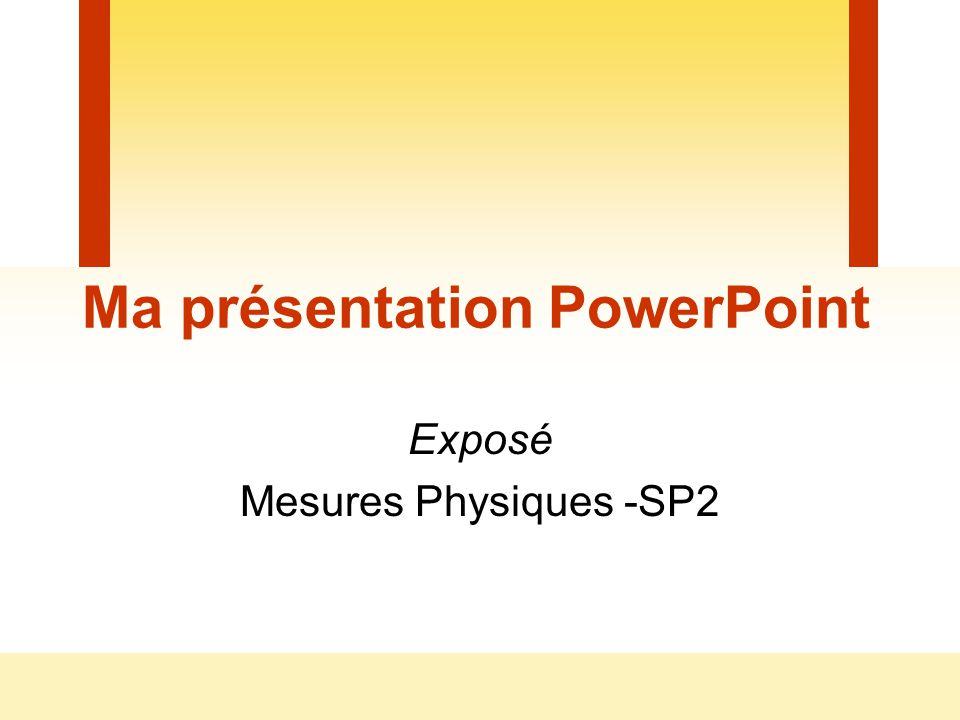 Ma présentation PowerPoint Exposé Mesures Physiques -SP2